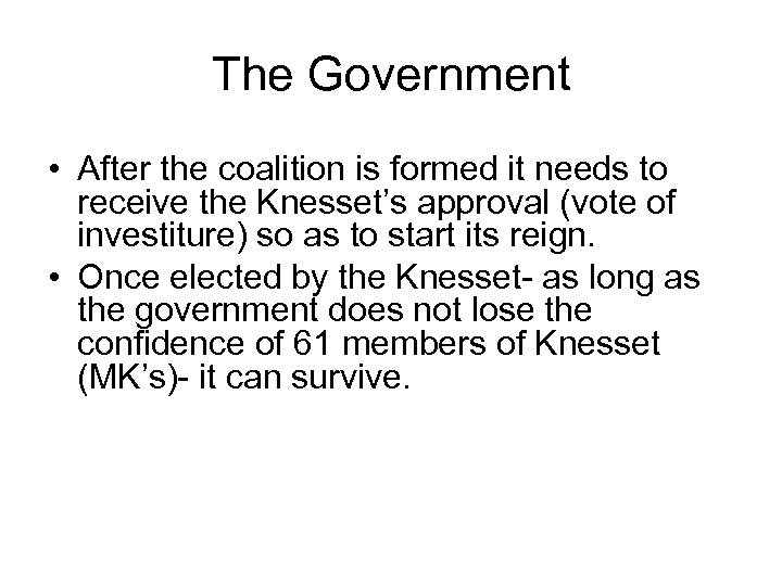 The Government • After the coalition is formed it needs to receive the Knesset's