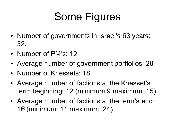Some Figures • Number of governments in Israel's 63 years: 32. • Number of