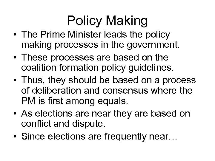 Policy Making • The Prime Minister leads the policy making processes in the government.