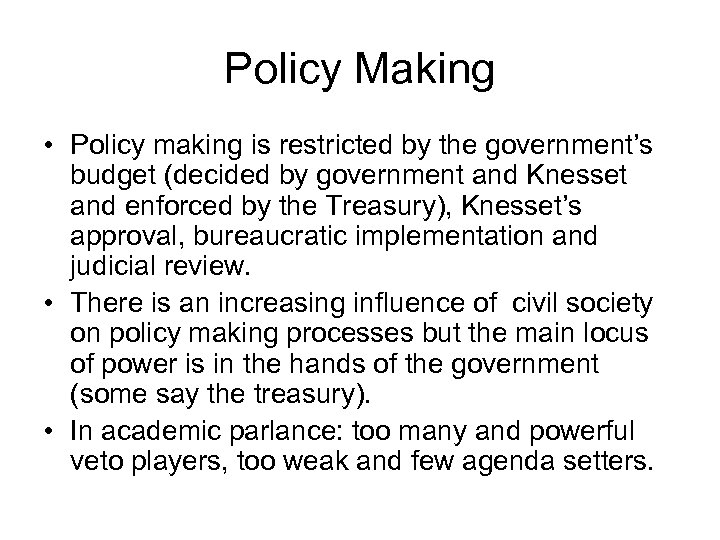 Policy Making • Policy making is restricted by the government's budget (decided by government