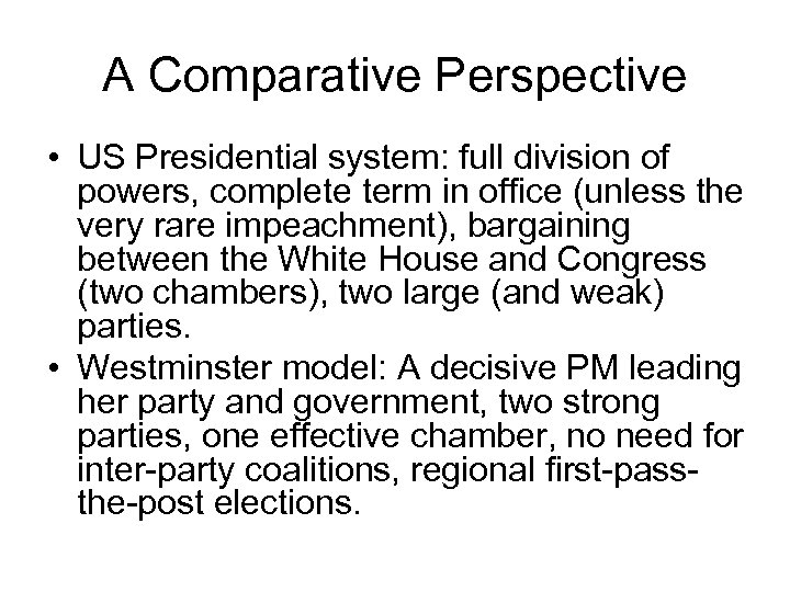 A Comparative Perspective • US Presidential system: full division of powers, complete term in