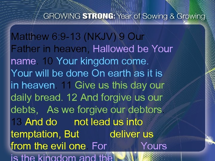 Matthew 6: 9 -13 (NKJV) 9 Our Father in heaven, Hallowed be Your name.
