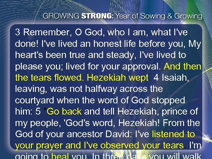 3 Remember, O God, who I am, what I've done! I've lived an honest