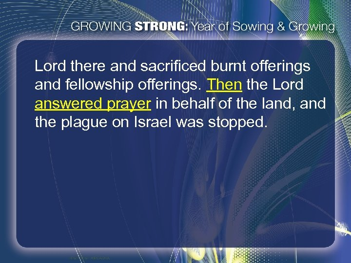 Lord there and sacrificed burnt offerings and fellowship offerings. Then the Lord answered prayer