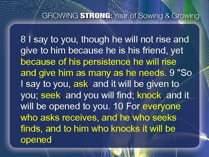 8 I say to you, though he will not rise and give to him