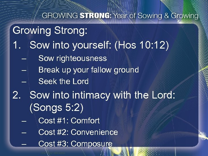 Growing Strong: 1. Sow into yourself: (Hos 10: 12) – – – Sow righteousness