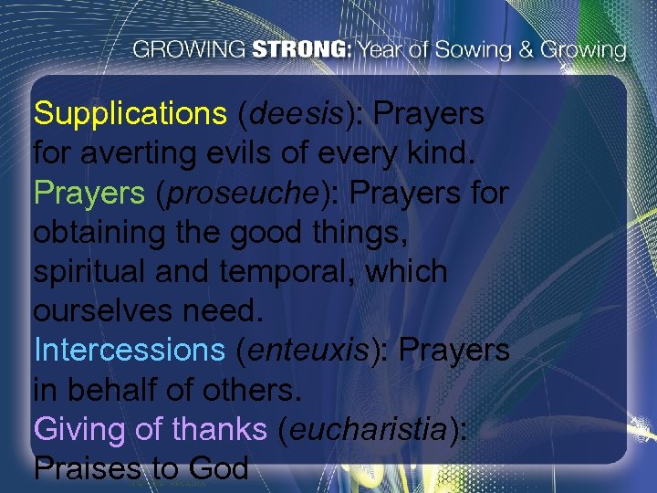 Supplications (deesis): Prayers for averting evils of every kind. Prayers (proseuche): Prayers for obtaining