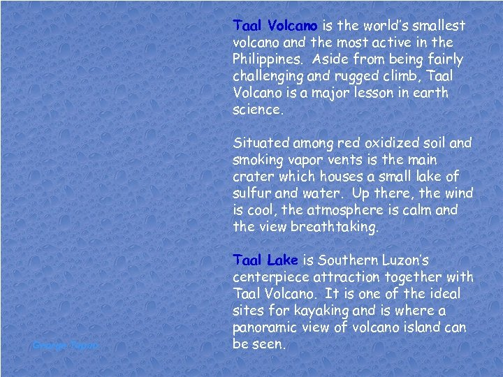 Taal Volcano is the world's smallest volcano and the most active in the Philippines.
