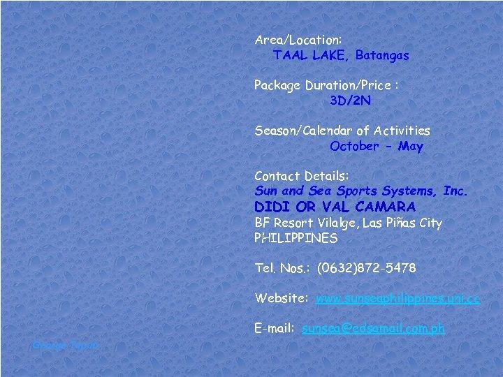 Area/Location: TAAL LAKE, Batangas Package Duration/Price : 3 D/2 N Season/Calendar of Activities October