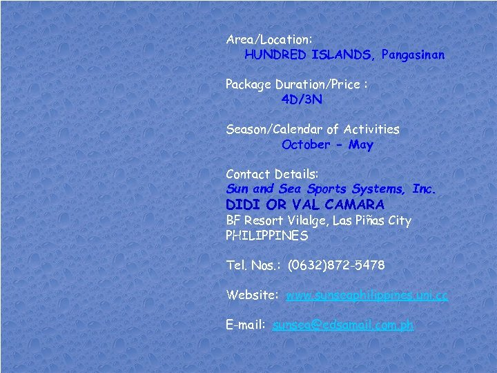 Area/Location: HUNDRED ISLANDS, Pangasinan Package Duration/Price : 4 D/3 N Season/Calendar of Activities October