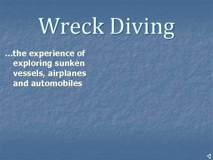 Wreck Diving. . . the experience of exploring sunken vessels, airplanes and automobiles