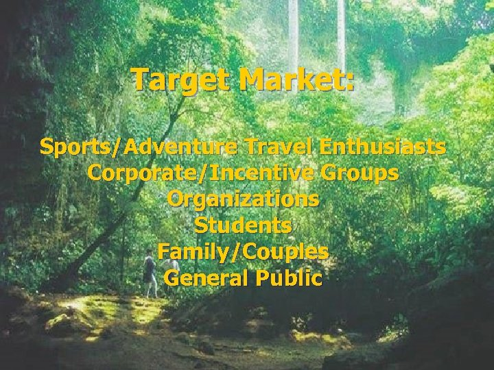 Target Market: Sports/Adventure Travel Enthusiasts Corporate/Incentive Groups Organizations Students Family/Couples General Public