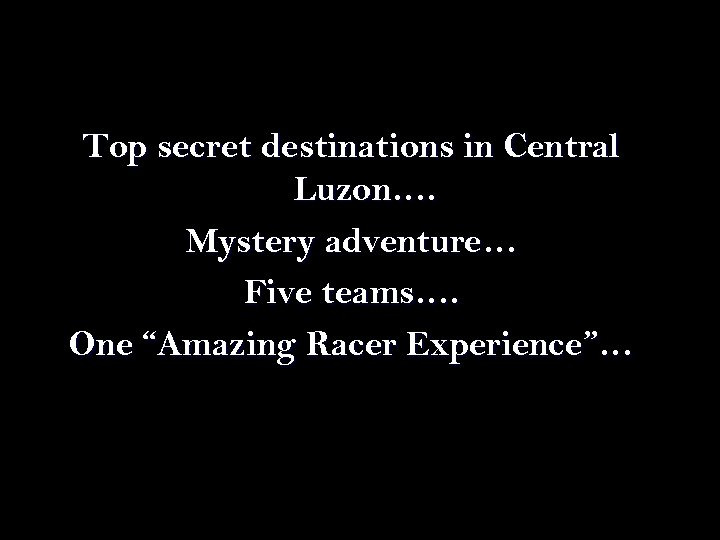 """Top secret destinations in Central Luzon…. Mystery adventure… Five teams…. One """"Amazing Racer Experience""""…"""