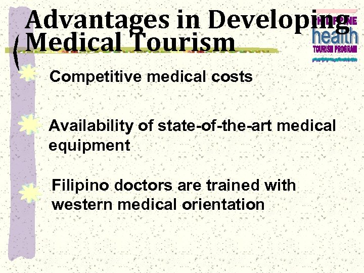 Advantages in Developing Medical Tourism Competitive medical costs Availability of state-of-the-art medical equipment Filipino