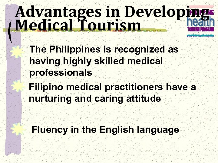 Advantages in Developing Medical Tourism The Philippines is recognized as having highly skilled medical