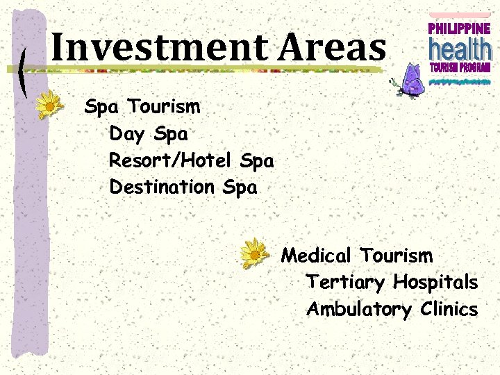 Investment Areas Spa Tourism Day Spa Resort/Hotel Spa Destination Spa Medical Tourism Tertiary Hospitals