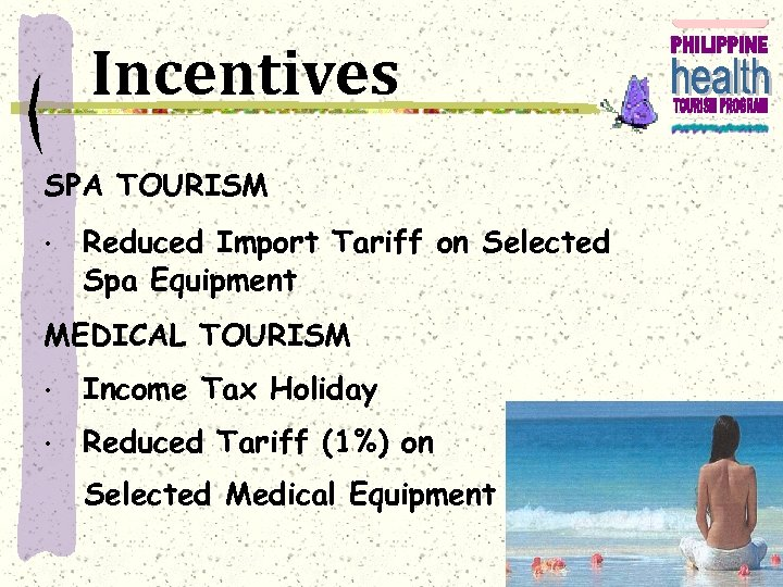 Incentives SPA TOURISM • Reduced Import Tariff on Selected Spa Equipment MEDICAL TOURISM •
