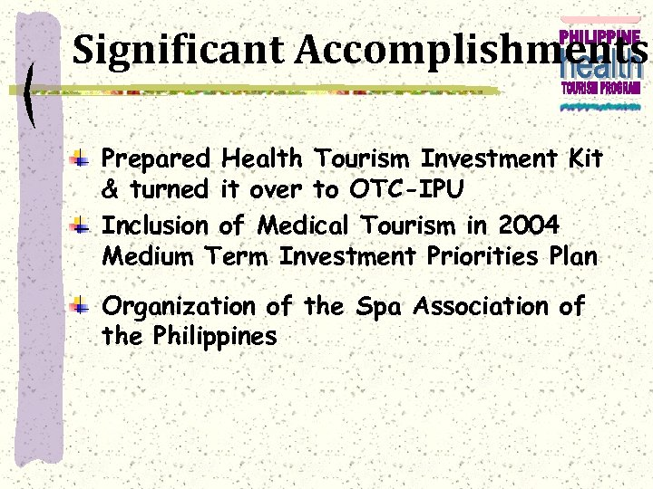 Significant Accomplishments Prepared Health Tourism Investment Kit & turned it over to OTC-IPU Inclusion