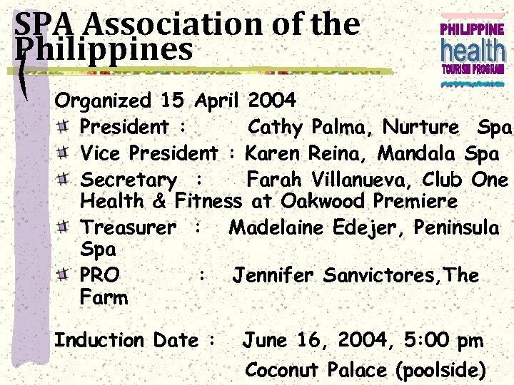 SPA Association of the Philippines Organized 15 April 2004 President : Cathy Palma, Nurture