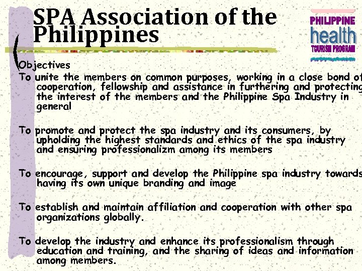 SPA Association of the Philippines Objectives To unite the members on common purposes, working