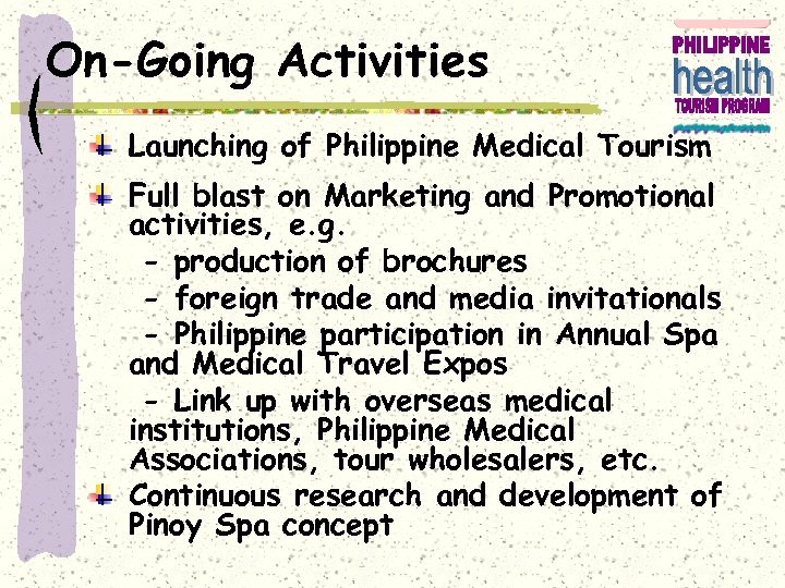On-Going Activities Launching of Philippine Medical Tourism Full blast on Marketing and Promotional activities,