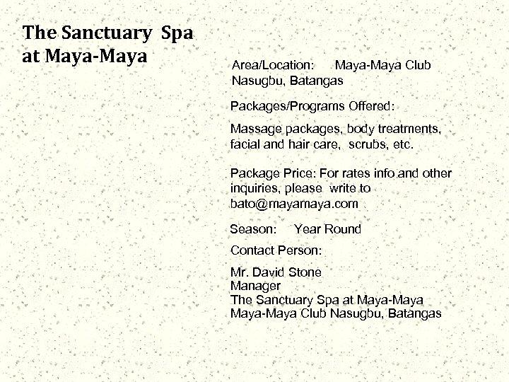 The Sanctuary Spa at Maya-Maya Area/Location: Maya-Maya Club Nasugbu, Batangas Packages/Programs Offered: Massage packages,