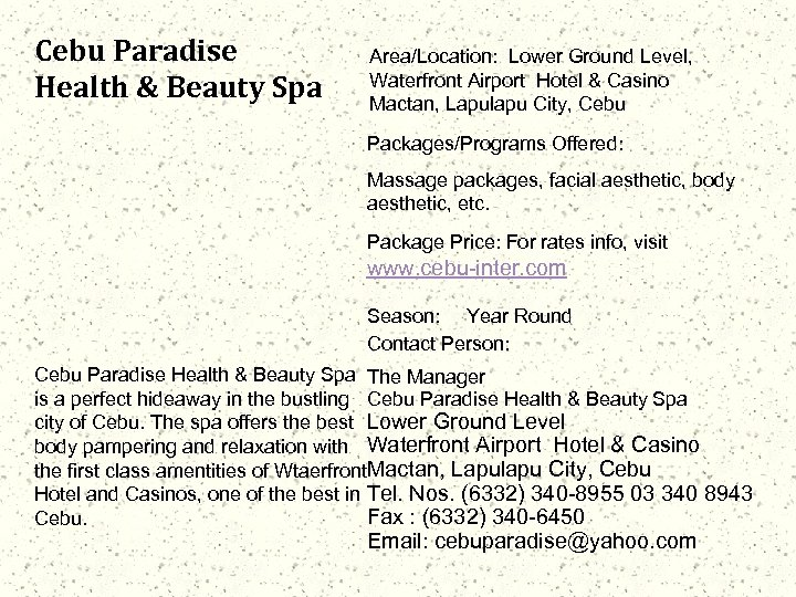 Cebu Paradise Health & Beauty Spa Area/Location: Lower Ground Level, Waterfront Airport Hotel &