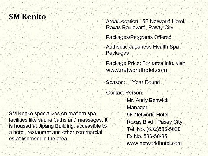 SM Kenko Area/Location: 5 F Networld Hotel, Roxas Boulevard, Pasay City Packages/Programs Offered :