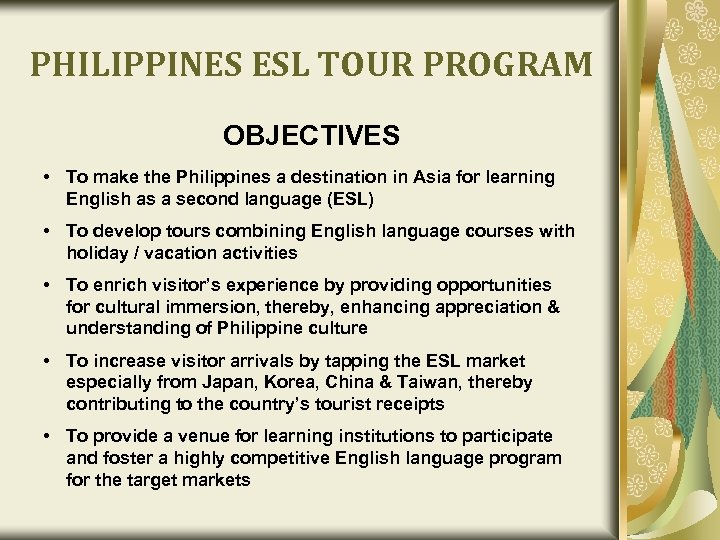PHILIPPINES ESL TOUR PROGRAM OBJECTIVES • To make the Philippines a destination in Asia