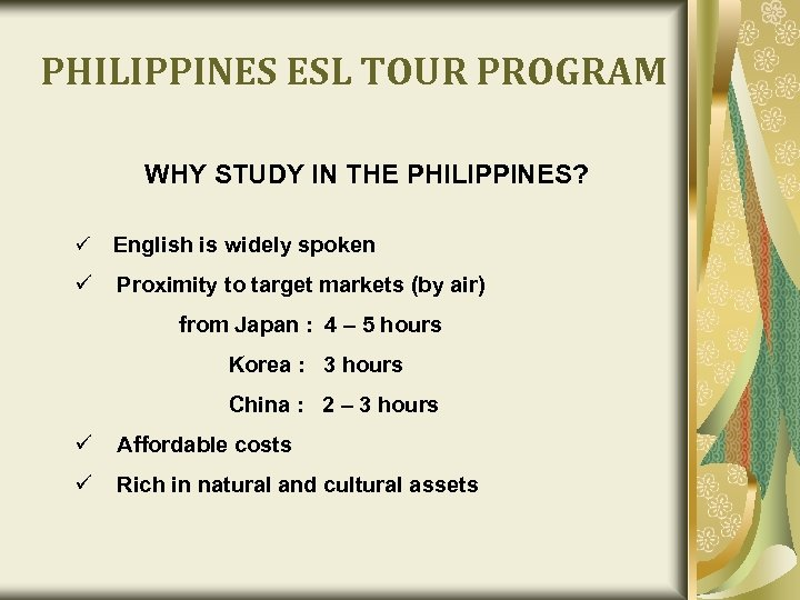 PHILIPPINES ESL TOUR PROGRAM WHY STUDY IN THE PHILIPPINES? ü English is widely spoken