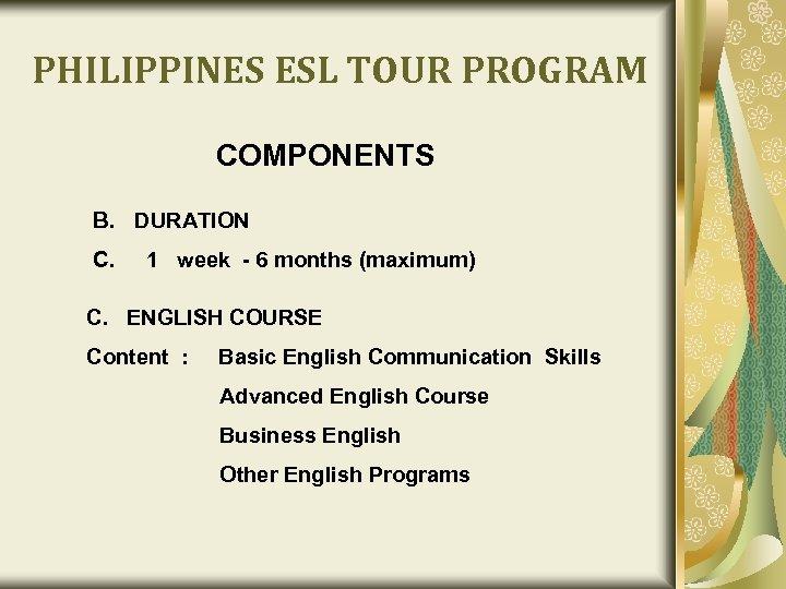 PHILIPPINES ESL TOUR PROGRAM COMPONENTS B. DURATION C. 1 week - 6 months (maximum)