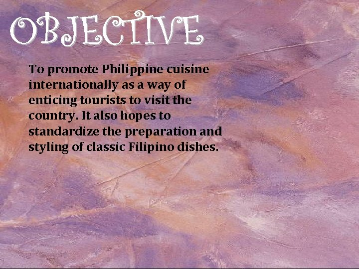 To promote Philippine cuisine internationally as a way of enticing tourists to visit the