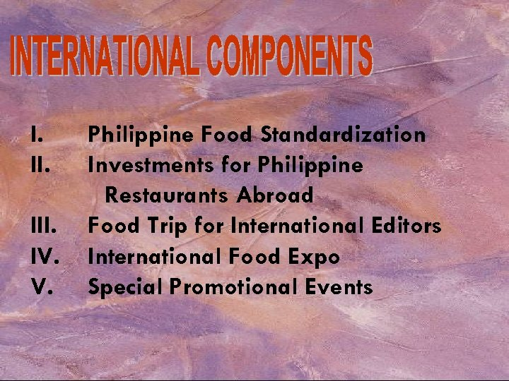 I. III. IV. V. Philippine Food Standardization Investments for Philippine Restaurants Abroad Food Trip