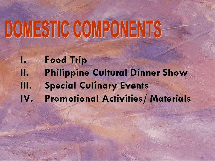 I. III. IV. Food Trip Philippine Cultural Dinner Show Special Culinary Events Promotional Activities/