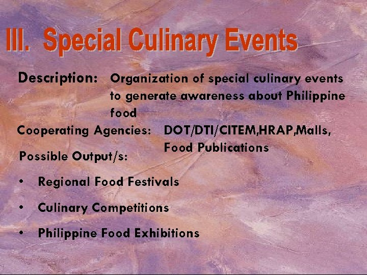 Description: Organization of special culinary events to generate awareness about Philippine food Cooperating Agencies: