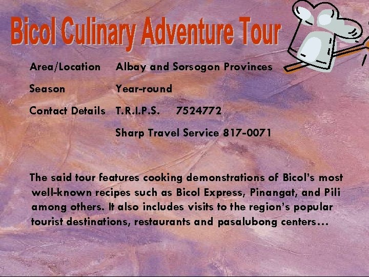 Area/Location Albay and Sorsogon Provinces Season Year-round Contact Details T. R. I. P. S.