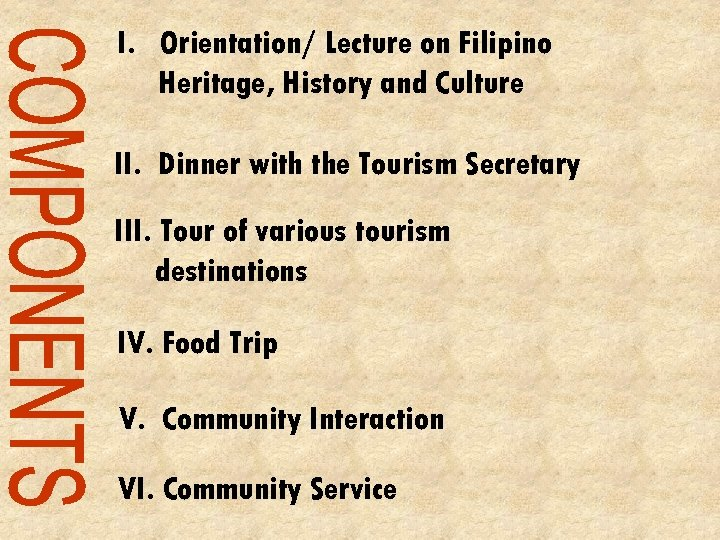 I. Orientation/ Lecture on Filipino Heritage, History and Culture II. Dinner with the Tourism