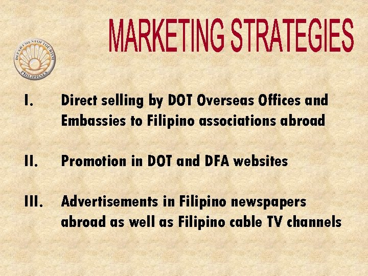I. Direct selling by DOT Overseas Offices and Embassies to Filipino associations abroad II.