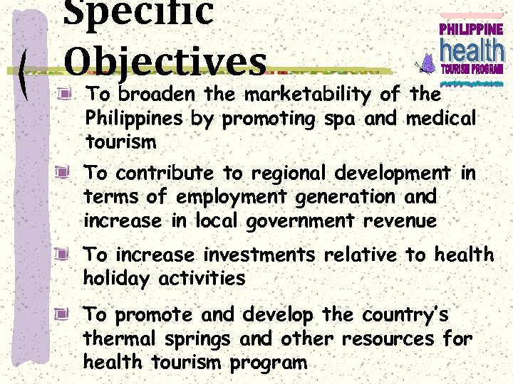 Specific Objectives To broaden the marketability of the Philippines by promoting spa and medical