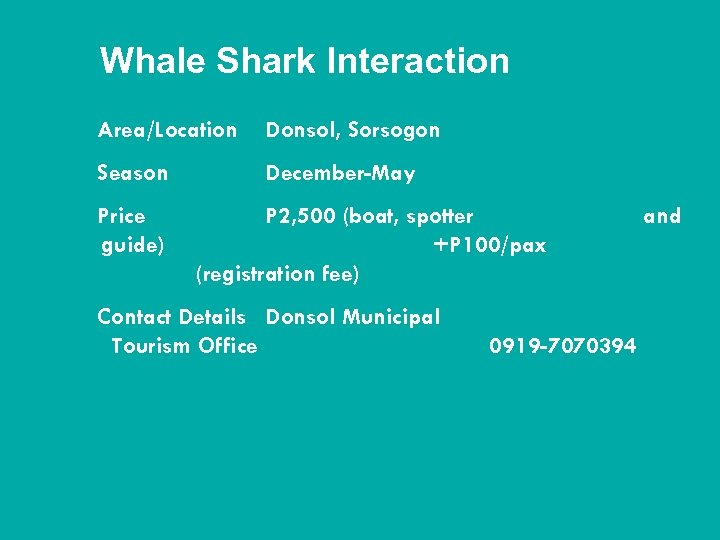 Whale Shark Interaction Area/Location Donsol, Sorsogon Season December-May Price guide) P 2, 500 (boat,