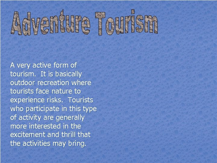 A very active form of tourism. It is basically outdoor recreation where tourists face