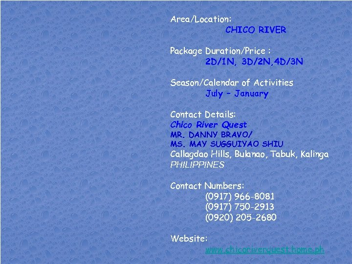 Area/Location: CHICO RIVER Package Duration/Price : 2 D/1 N, 3 D/2 N, 4 D/3