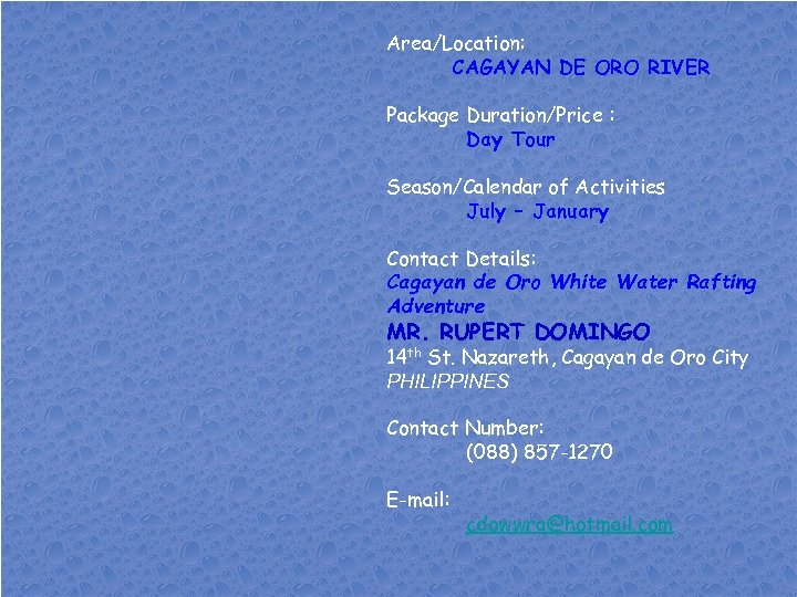 Area/Location: CAGAYAN DE ORO RIVER Package Duration/Price : Day Tour Season/Calendar of Activities July