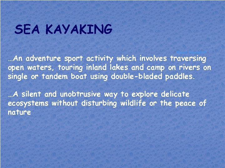 SEA KAYAKING Kevin Hamdorf …An adventure sport activity which involves traversing open waters, touring