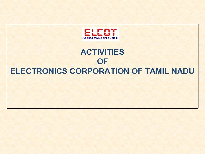 ACTIVITIES OF ELECTRONICS CORPORATION OF TAMIL NADU