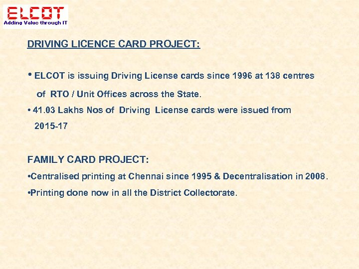 DRIVING LICENCE CARD PROJECT: • ELCOT is issuing Driving License cards since 1996 at