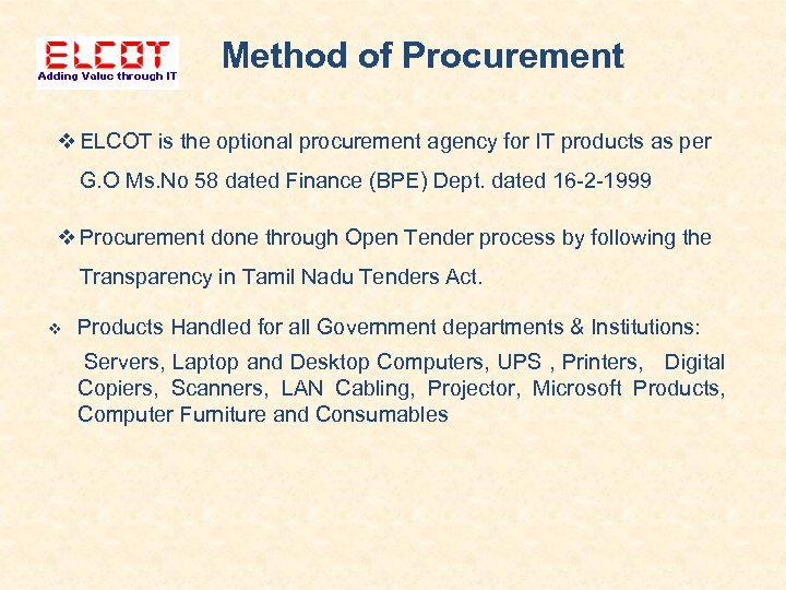 Method of Procurement ELCOT is the optional procurement agency for IT products as per