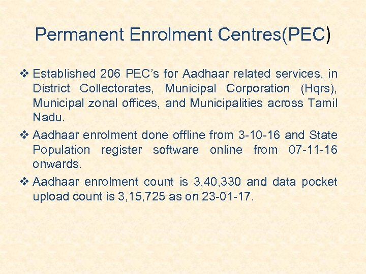 Permanent Enrolment Centres(PEC) Established 206 PEC's for Aadhaar related services, in District Collectorates, Municipal