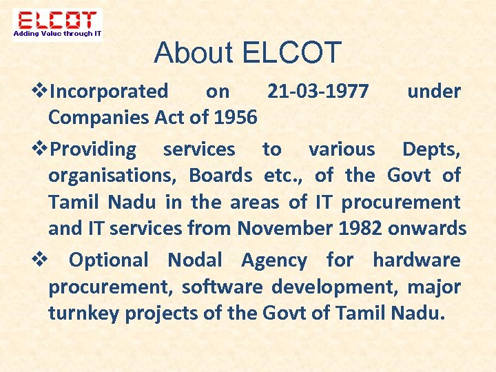 About ELCOT Incorporated on 21 -03 -1977 under Companies Act of 1956 Providing services