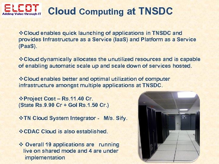 Cloud Computing at TNSDC Cloud enables quick launching of applications in TNSDC and provides